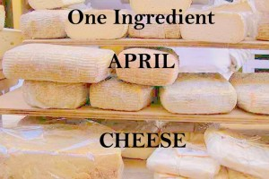 One-Ingredient-April-Cheese-300x200